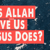 """Picture with a heart & a text """"Does Allah love us as Jesus does?"""""""