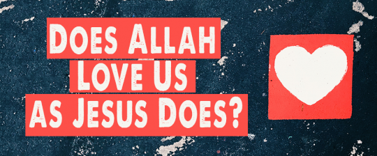 "Picture with a heart & a text ""Does Allah love us as Jesus does?"""