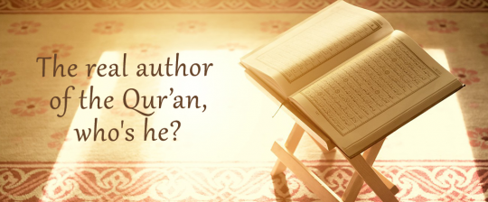 "Quran with text ""The real author of the qur'an, who is he?"""