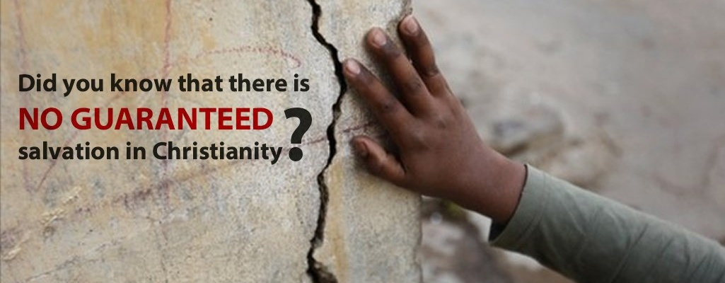 There is no guaranteed salvation in Christianity!