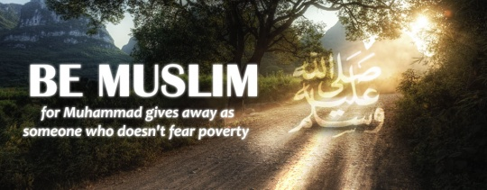 Be Muslim, for Muhammad Gives Away As Someone Not fearing Poverty