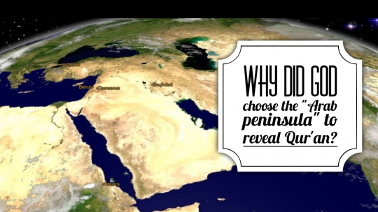 """Why did God choose the """"Arab peninsula"""" to reveal Quran!"""