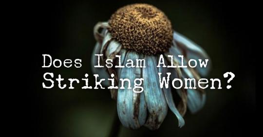 women like flowers. Does Islam allows striking women?