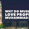Why Muslims love prophet Muhammad so much?
