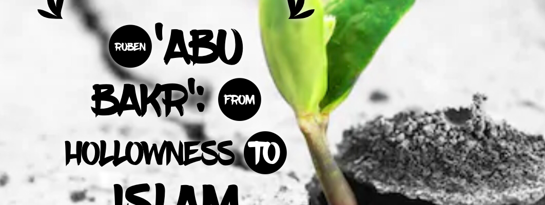 Ruben 'Abu Bakr' From Hollowness to Islam