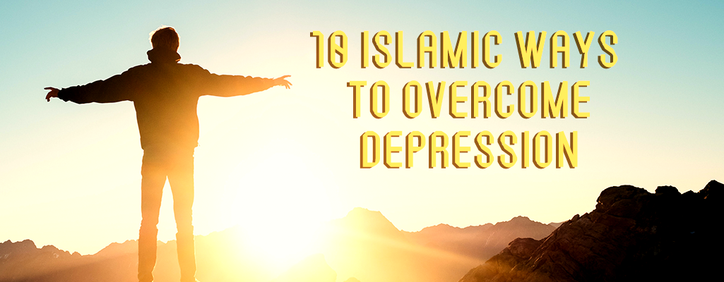 10 Islamic Ways to Overcome Depression