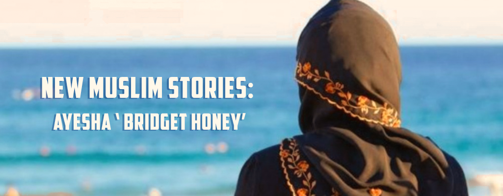 New Muslim Stories Ayesha ' Bridget Honey'