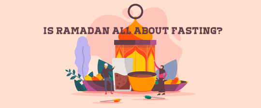Is Ramadan all about fasting