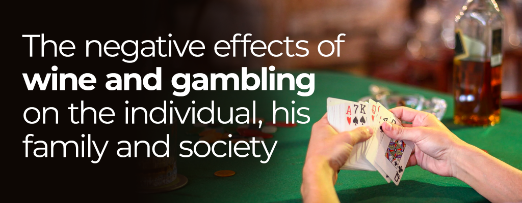 The Negative Effects of Wine and Gambling on the Individual, His Family and Society